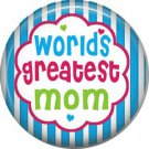 Worlds Greatest Mom, Mothers Day 1 Inch Pinback Button Badge Pin - 2500