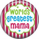 Worlds Greatest Mama, Mothers Day 1 Inch Pinback Button Badge Pin - 2507