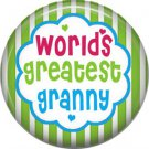 Worlds Greatest Granny, Mothers Day 1 Inch Pinback Button Badge Pin - 2508