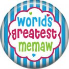 Worlds Greatest Memaw, Mothers Day 1 Inch Pinback Button Badge Pin - 2509