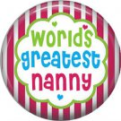 Worlds Greatest Nanny, Mothers Day 1 Inch Pinback Button Badge Pin - 2510