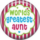 Worlds Greatest Aunt, Mothers Day 1 Inch Pinback Button Badge Pin - 2513