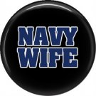 Navy Wife on Black Background, Support Our Troops 1 Inch Button Badge Pin - 5010