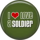 I Love a Soldier on Green Background, 1 Inch Button Badge Pin - 5016