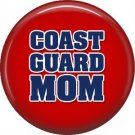 Coast Guard Mom on Red, Support Our Troops 1 Inch Pinback Button Badge Pin - 5045