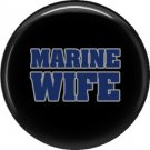 Marine Wife on Black, Support Our Troops 1 Inch Pinback Button Badge Pin - 5053