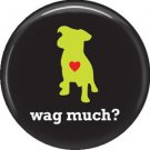 Wag Much?, Dog is Love 1 Inch Pinback Button Badge Pin - 6140