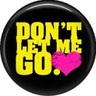 Don't Let Me Go, 1 Inch Punk Princess Button Badge Pin - 0338