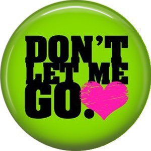 Don't Let Me Go on Green Background, 1 Inch Pinback Punk Princess Button Badge Pin - 0392