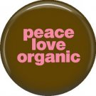 1 Inch Peace Love Organic on Brown Background, Ecology Button Badge Pin - 1328