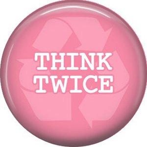1 Inch Think Twice on Pink Background, Ecology Button Badge Pin - 1335