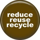 1 Inch Reduce Reuse Recycle on Brown Background, Ecology Button Badge Pin - 1343