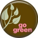 1 Inch Go Green in Pink on Brown Background, Ecology Button Badge Pin - 1351