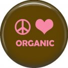 1 Inch Peace, Love and Organic, Ecology Button Badge Pin - 1361