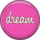 Dream on Fucshia Polka Dot Background, Inspirational Phrases Pinback Button Badge - 1381