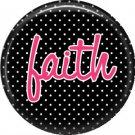 Faith on Black Polka Dot Background, Inspirational Phrases Pinback Button Badge - 1382