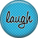 Laugh on Blue Polka Dot Background, Inspirational Phrases Pinback Button Badge - 1383