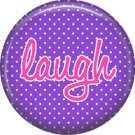 Laugh on Purple Polka Dot Background, Inspirational Phrases Pinback Button Badge - 1392