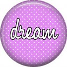 Dream on Lavender Polka Dot Background, Inspirational Phrases Pinback Button Badge - 1395
