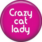 Crazy Cat Lady, Cat is Love 1 Inch Pinback Button Badge Pin - 6162