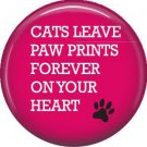 Cats Leave Paw Prints Forever on Your Heart, Cat is Love 1 Inch Pinback Button Badge Pin - 6171