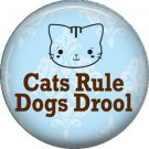 Cats Rule Dogs Drool, Cat is Love 1 Inch Pinback Button Badge Pin - 6174