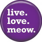 Live Love Meow, Cat is Love 1 Inch Pinback Button Badge Pin - 6175