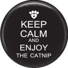 Keep Calm and Enjoy the Catnip on Black, Cat is Love 1 Inch Pinback Button Badge Pin - 6181