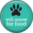 Will Meow for Food, Cat is Love 1 Inch Pinback Button Badge Pin - 6182
