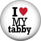 I Love My Tabby, Cat is Love 1 Inch Pinback Button Badge Pin - 6183