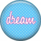 Dream on Blue Polka Dot Background, Inspirational Phrases Pinback Button Badge - 1407