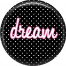 Dream on Black Polka Dot Background, Inspirational Phrases Pin Back Button Badge - 1417