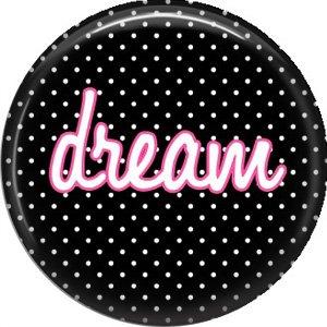 Dream on Black Polka Dot Background, Inspirational Phrases Pin Back Button Badge - 1417
