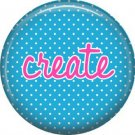 Create on Blue Polka Dot Background, Inspirational Phrases Pin Back Button Badge - 1418