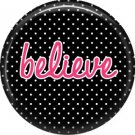 Believe on Black Polka Dot Background, Inspirational Phrases Pin Back Button Badge - 1419