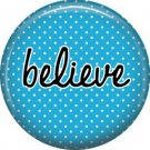 Believe on Blue Polka Dot Background, Inspirational Phrases Pin Back Button Badge - 1422