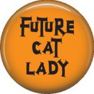 Future Cat Lady, Cat is Love 1 Inch Pinback Button Badge Pin - 6189