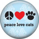 Peace Love Cats, Cat is Love 1 Inch Pinback Button Badge Pin - 6192