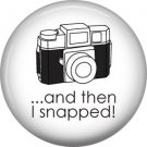 and then I snapped!, 1 Inch Photography Crafts and Hobbies Button Badge Pinback - 1423