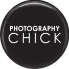 Photography Chick, 1 Inch Crafts and Hobbies Button Badge Pinback - 1426