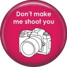 Don't Make Me Shoot You on Rose Background 1 Inch Photography Crafts Button Badge Pinback - 1427