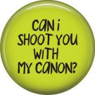 Can I shoot you with my canon? on Green, 1 Inch Photography Crafts Button Badge Pinback - 1432