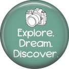Explore, Dream, Discover on Turquoise, 1 Inch Photography Hobbies Button Badge Pinback - 1443