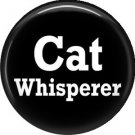 Cat Whisperer, Cat is Love 1 Inch Pinback Button Badge Pin - 6198