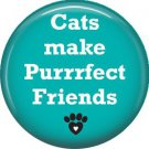 Cats Make Purrrfect Friends, Cat is Love 1 Inch Pinback Button Badge Pin - 6200