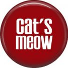 Cat's Meow, 1 Inch Button Badge Pin of Fun Phrases - 1465