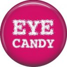Eye Candy, 1 Inch Button Badge Pin of Fun Phrases - 1469
