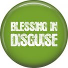 Blessing in Disguise, 1 Inch Button Badge Pin of Fun Phrases - 1472