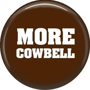More Cowbell, 1 Inch Button Badge Pin of Fun Phrases - 1473
