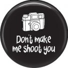 Don't Make Me Shoot You, 1 Inch Photography Hobbies Button Badge Pinback - 1447